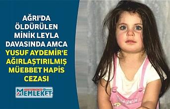 Son dakika: Ağrı'da öldürülen minik Leyla davasında amca Yusuf Aydemir'e ağırlaştırılmış müebbet hapis cezası