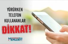 YÜRÜRKEN TELEFON KULLANANLAR DİKKAT!