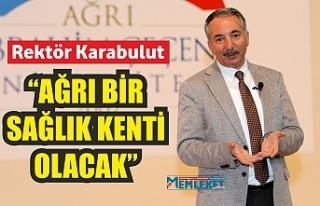 """Rektör Karabulut: """"Ağrı bir sağlık kenti olacak"""""""