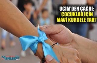 UCİM'DEN ÇAĞRI: 'ÇOCUKLAR İÇİN MAVİ KURDELE...