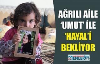 AĞRILI AİLE 'UMUT' İLE 'HAYAL'İ BEKLİYOR