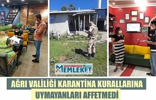 AĞRI VALİLİĞİ KARANTİNA KURALLARINA UYMAYANLARI...