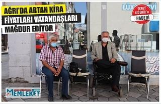 AĞRI'DA ARTAN KİRA FİYATLARI VATANDAŞLARI MAĞDUR...