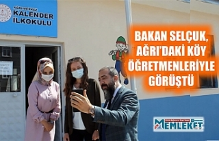 BAKAN SELÇUK, AĞRI'DAKİ KÖY ÖĞRETMENLERİYLE...