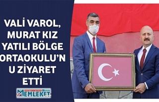 VALİ VAROL, MURAT KIZ YATILI BÖLGE ORTAOKULU'NU...