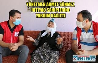 YÖNETMEN AHMET SÖNMEZ, İHTİYAÇ SAHİPLERİNE...