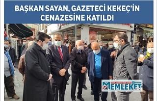 BAŞKAN SAYAN, GAZETECİ KEKEÇ'İN CENAZESİNE...