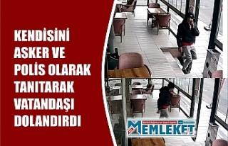 KENDİSİNİ ASKER VE POLİS OLARAK TANITARAK VATANDAŞI...