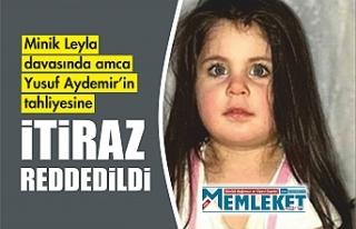 Minik Leyla davasında amca Yusuf Aydemir'in tahliyesine...