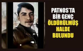 PATNOS'TA BİR GENÇ ÖLDÜRÜLMÜŞ HALDE BULUNDU