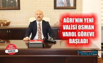 AĞRI'NIN YENİ VALİSİ OSMAN VAROL GÖREVE BAŞLADI