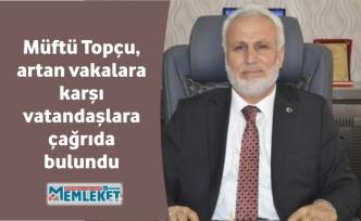 Müftü Topçu, artan vakalara karşı vatandaşlara çağrıda bulundu
