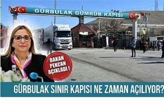 Bakan Pekcan Gürbulak Sınır Kapısı ne zaman açılacağını açıkladı !