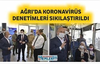 AĞRI'DA KORONAVİRÜS DENETİMLERİ SIKILAŞTIRILDI