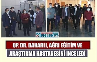 Op. Dr. Daharlı, Ağrı Eğitim ve Araştırma Hastanesini İnceledi