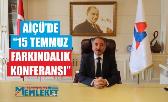 """AİÇÜ'DE """"15 TEMMUZ FARKINDALIK KONFERANSI"""""""