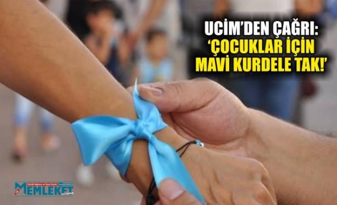 UCİM'DEN ÇAĞRI: 'ÇOCUKLAR İÇİN MAVİ KURDELE TAK!'