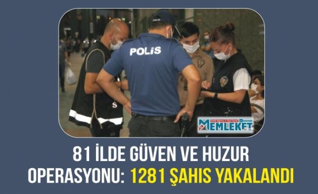 81 İLDE GÜVEN VE HUZUR OPERASYONU: 1281 ŞAHIS YAKALANDI