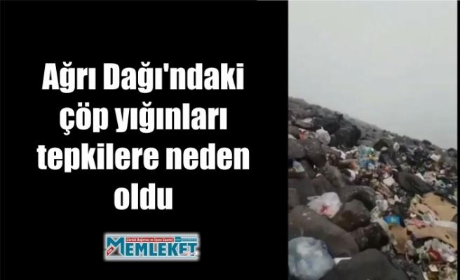 Ağrı Dağı'ndaki çöp yığınları tepkilere neden oldu