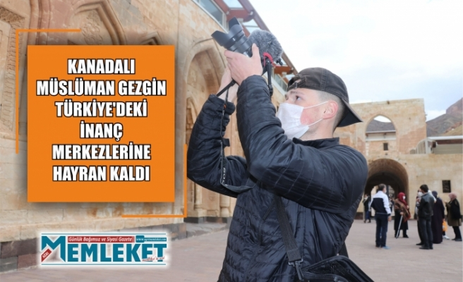 Kanadalı Müslüman gezgin Türkiye'deki inanç merkezlerine hayran kaldı