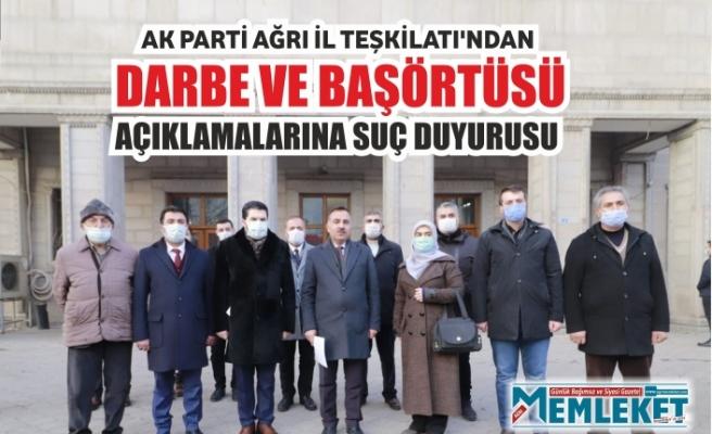 AK Parti Ağrı İl Teşkilatı'ndan darbe ve başörtüsü açıklamalarına suç duyurusu