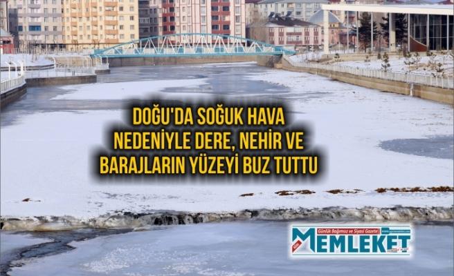 Doğu'da soğuk hava nedeniyle dere, nehir ve barajların yüzeyi buz tuttu