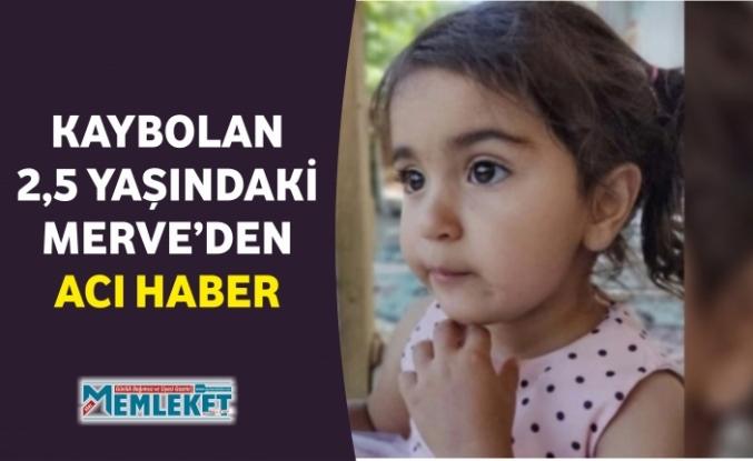 KAYBOLAN 2,5 YAŞINDAKİ MERVE'DEN ACI HABER
