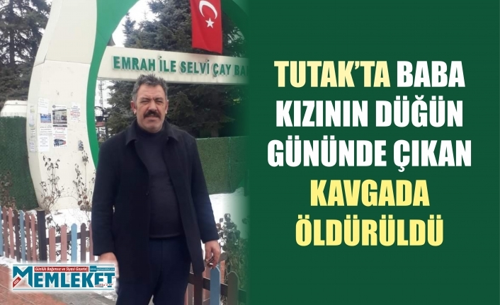 Tutak'ta baba kızının düğün gününde çıkan kavgada öldürüldü