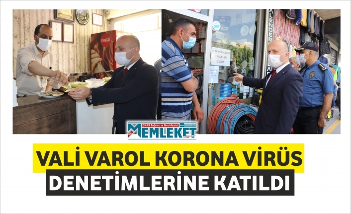 VALİ VAROL KORONA VİRÜS DENETİMLERİNE KATILDI